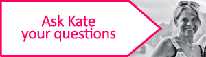 Ask Kate your questions